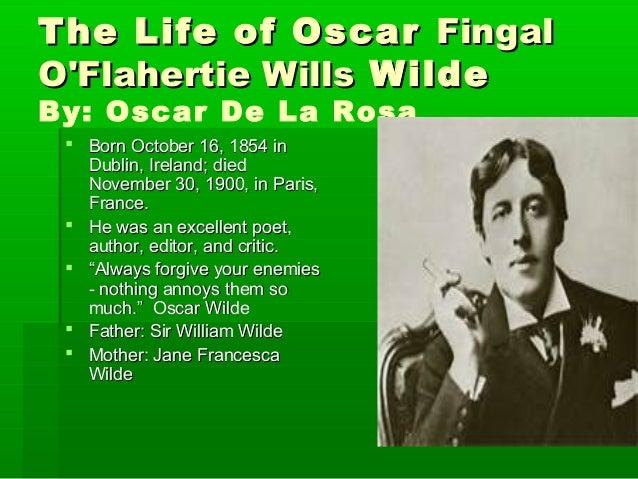 The Life of OscarThe Life of Oscar FingalFingal O'Flahertie WillsO'Flahertie Wills WildeWilde By: Oscar De La Rosa  Born ...
