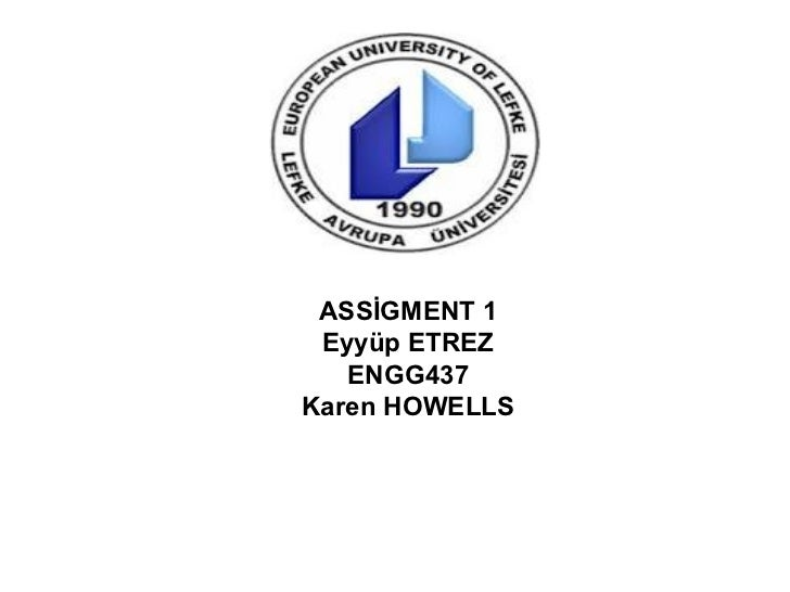 ASSİGMENT 1 Eyyüp ETREZ   ENGG437Karen HOWELLS