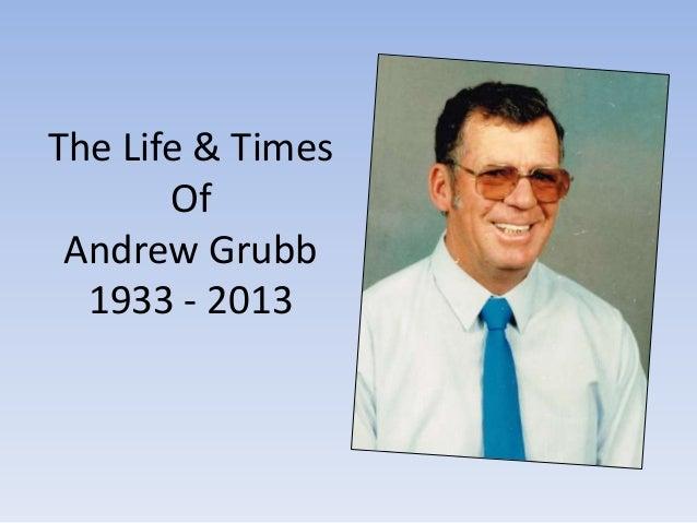 The Life & TimesOfAndrew Grubb1933 - 2013