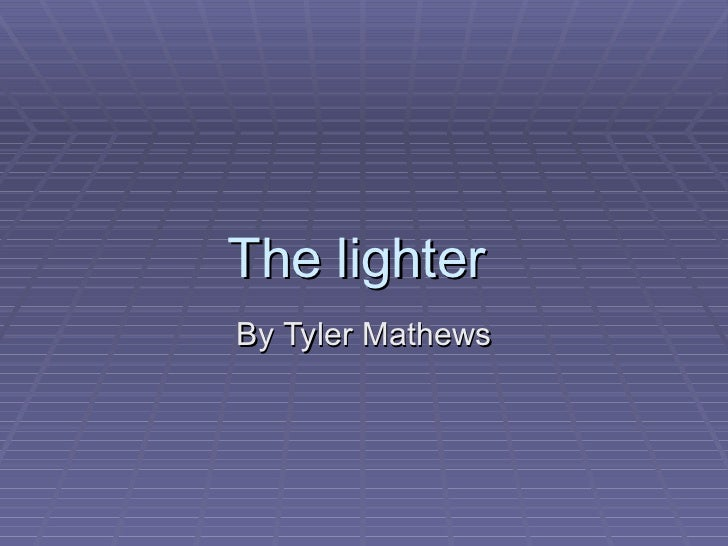 The lighter  By Tyler Mathews
