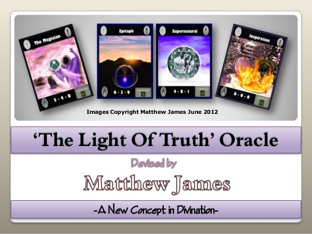 'The Light Of Truth' Oracle -A New Concept in Divination- Images Copyright Matthew James June 2012