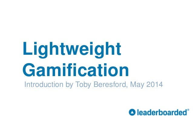 Lightweight Gamification Introduction by Toby Beresford, May 2014