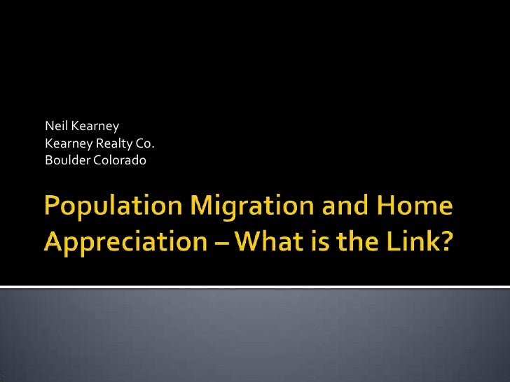 Population Migration and Home Appreciation – What is the Link?<br />Neil Kearney<br />Kearney Realty Co.<br />Boulder Colo...