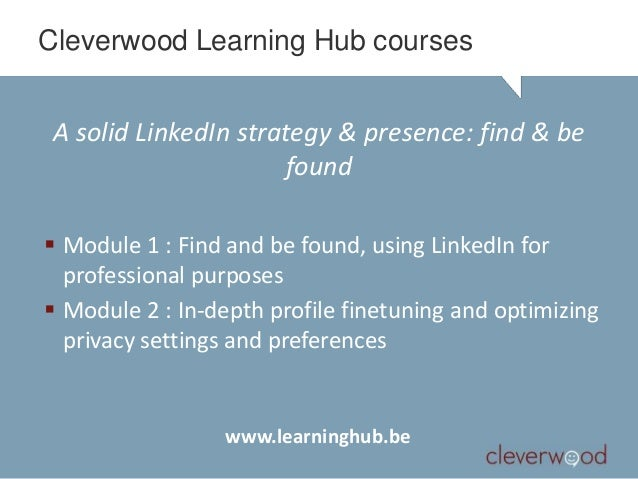 Cleverwood Learning Hub courses A solid LinkedIn strategy & presence: find & be                      found Module 1 : Fin...