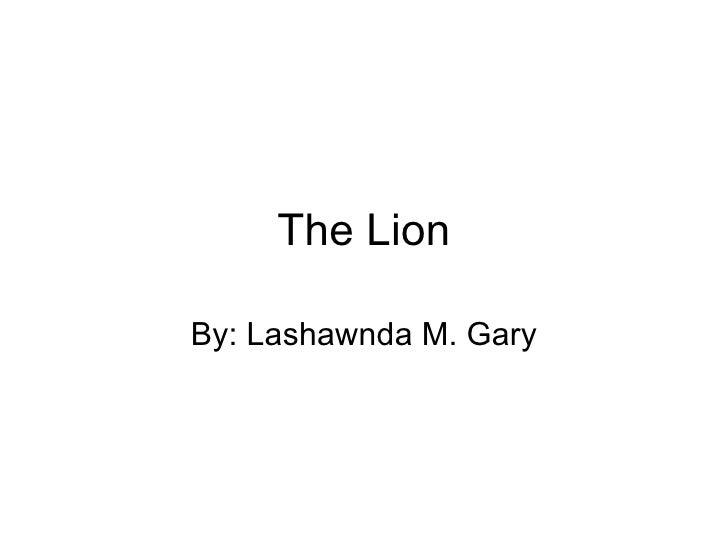 The Lion By: Lashawnda M. Gary