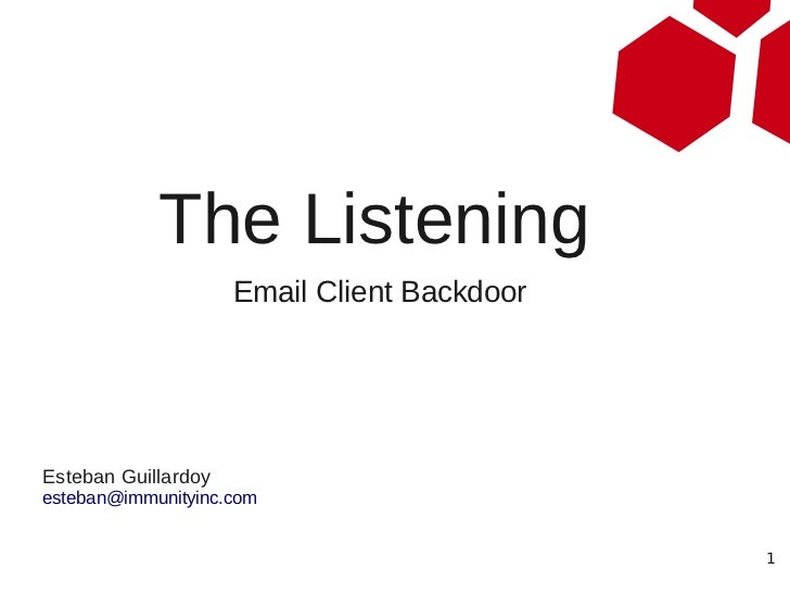The Listening                     Email Client BackdoorEsteban Guillardoyesteban@immunityinc.com                          ...