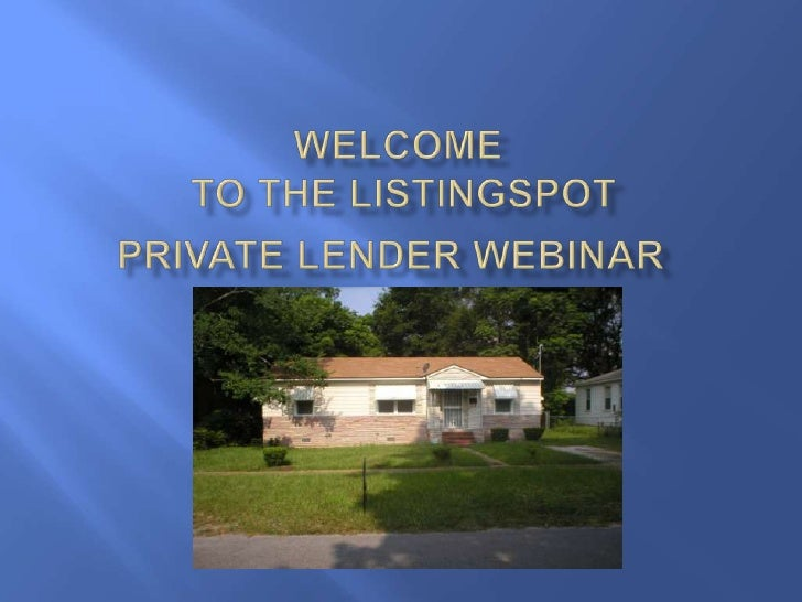 Welcome to the ListingspotPrivate Lender Webinar<br />