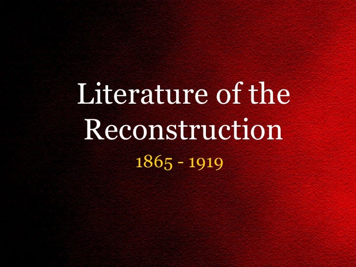 1865 - 1919 Literature of the Reconstruction