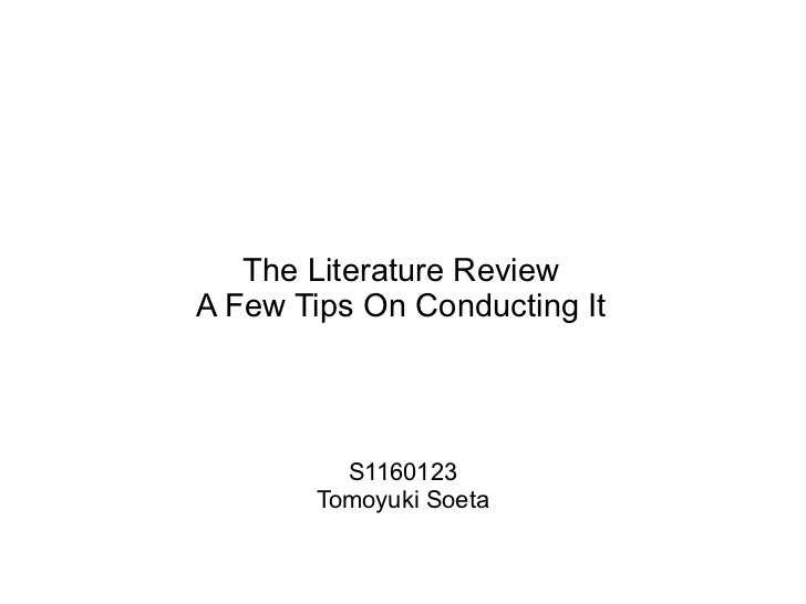 The Literature ReviewA Few Tips On Conducting It         S1160123       Tomoyuki Soeta