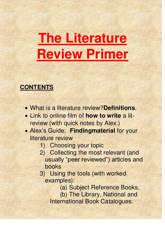 The Literature Review Primer CONTENTS What is a literature review?Definitions. Link to online film of how to write a lit- ...