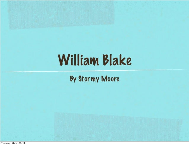 William Blake By Stormy Moore Thursday, March 27, 14