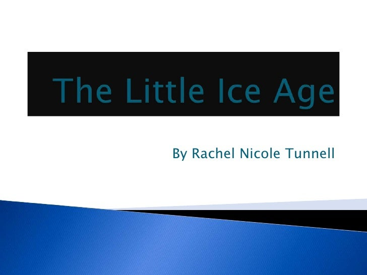 The Little Ice Age<br />By Rachel Nicole Tunnell<br />