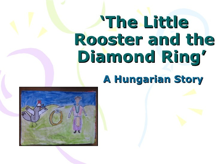 ' The Little Rooster and the Diamond Ring'  A Hungarian Story
