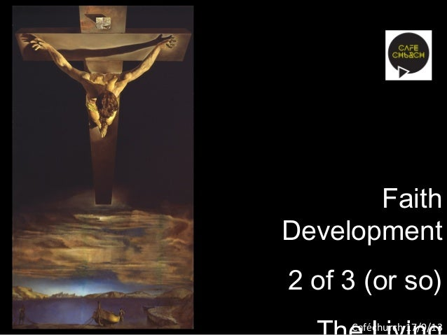 Caféchurch 17/9/13 passage Faith Development 2 of 3 (or so)