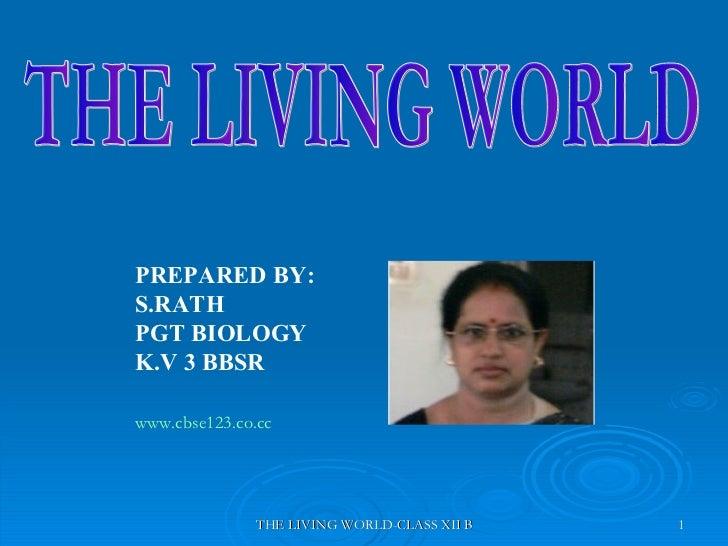 THE LIVING WORLD  PREPARED BY: S.RATH PGT BIOLOGY K.V 3 BBSR www.cbse123.co.cc