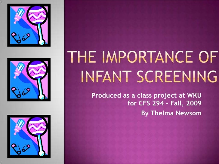 The Importance of Infant Screening<br />Produced as a class project at WKU for CFS 294 - Fall, 2009<br />By Thelma Newsom<...