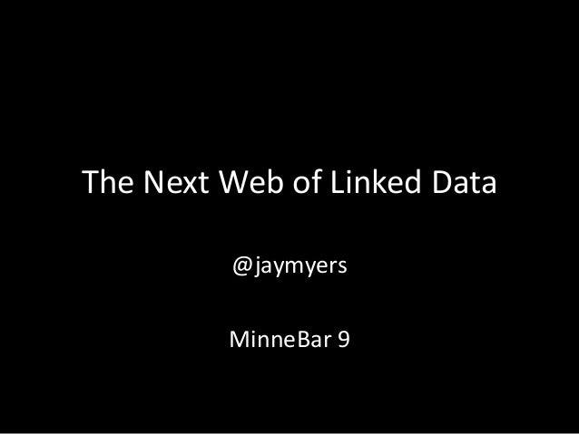 Minnebar9 -- The Next Web of Linked Data