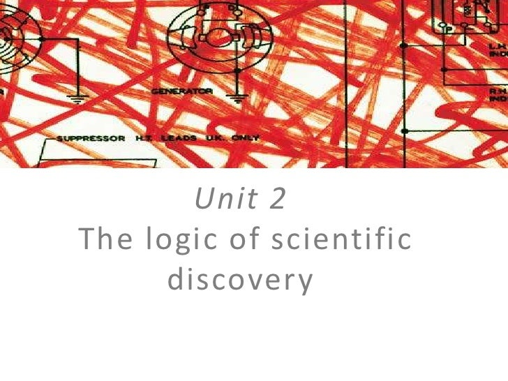 Unit 2The logic of scientific discovery <br />