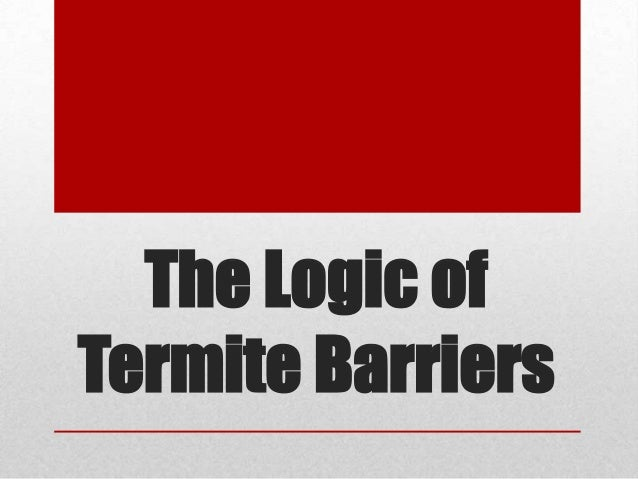 The Logic of Termite Barriers