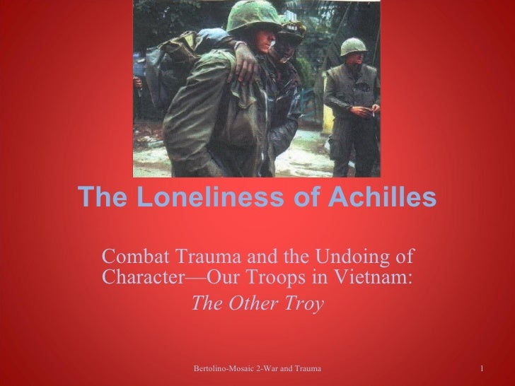 The Loneliness of Achilles Combat Trauma and the Undoing of Character—Our Troops in Vietnam:          The Other Troy      ...