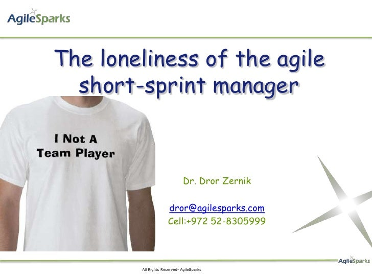 The loneliness of the agile  short-sprint manager                              Dr. Dror Zernik                     dror@ag...