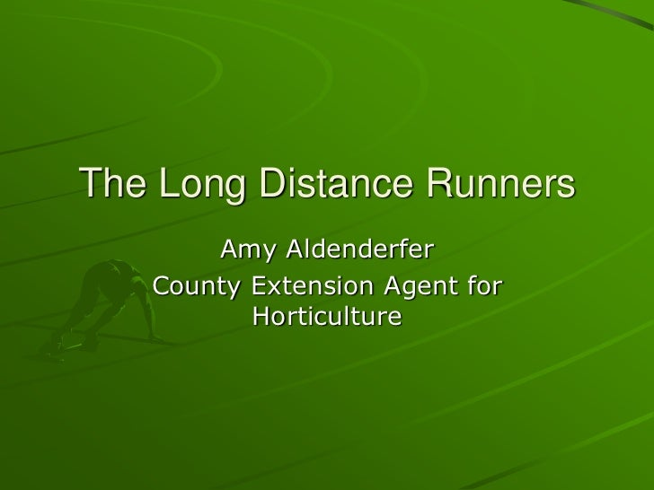 The Long Distance Runners<br />Amy Aldenderfer<br />County Extension Agent for Horticulture<br />