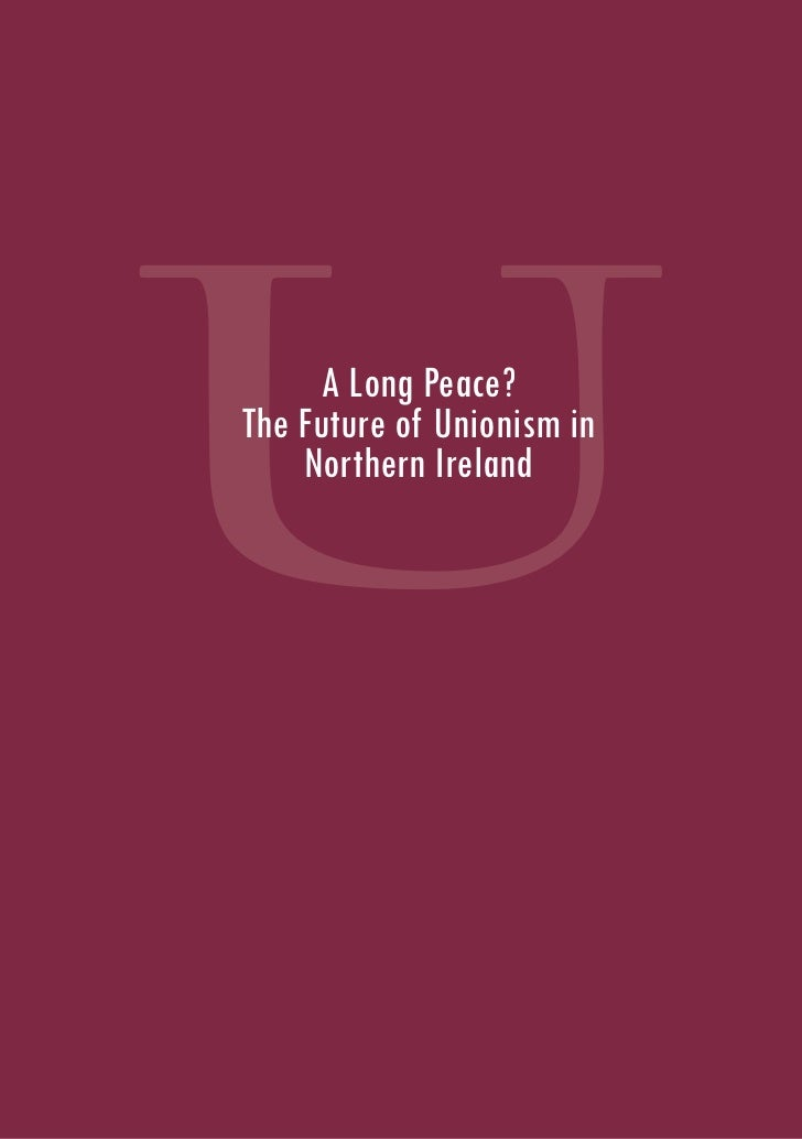 The long peace: The future of Unionism in Northern Ireland