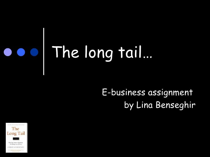 The long tail… E-business assignment  by Lina Benseghir