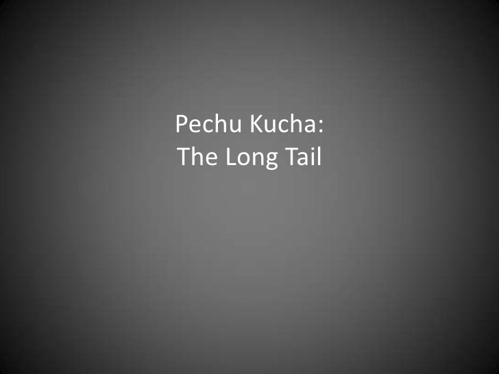 Pechu Kucha:The Long Tail
