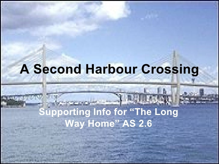 """A Second Harbour Crossing  Supporting Info for """"The Long      Way Home"""" AS 2.6"""