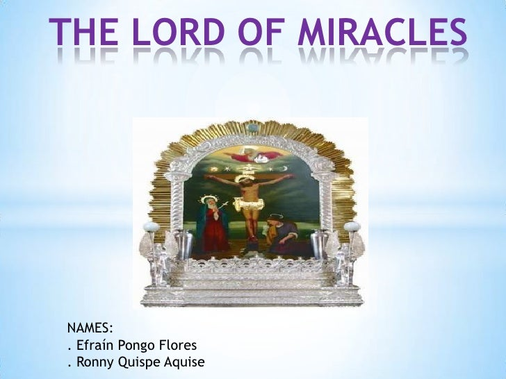 THE LORD OF MIRACLESNAMES:. Efraín Pongo Flores. Ronny Quispe Aquise