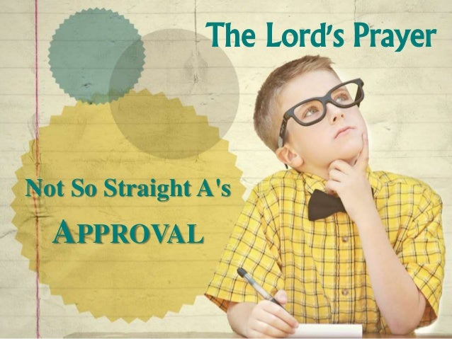 The Lord's Prayer Not So Straight A's APPROVAL