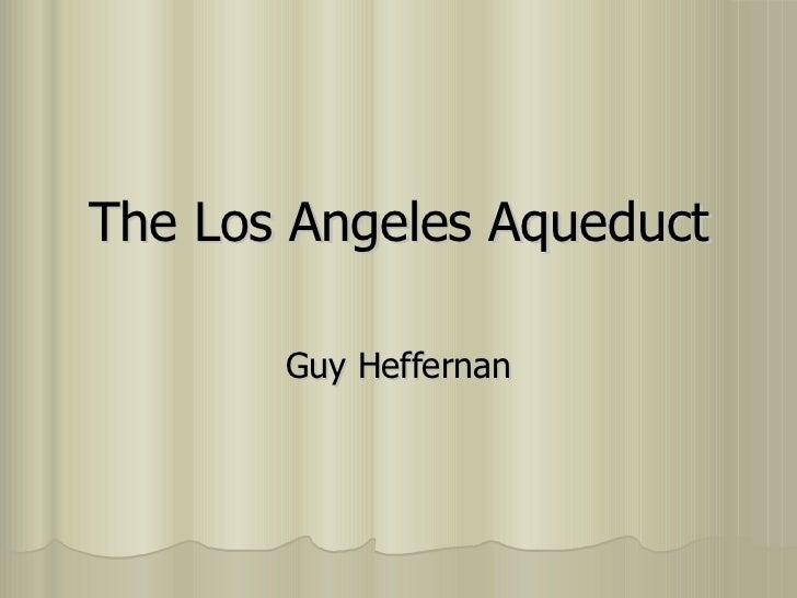 The Los Angeles Aqueduct Guy Heffernan