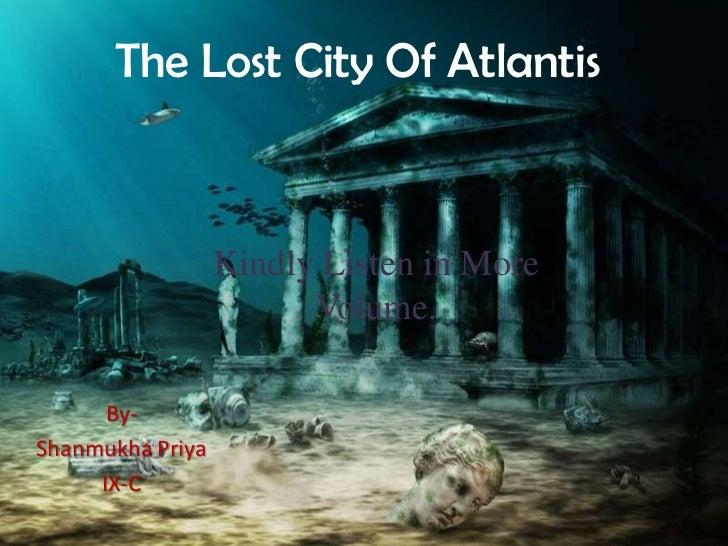 The Lost City Of Atlantis                  Kindly Listen in More                        Volume.      By-Shanmukha Priya   ...