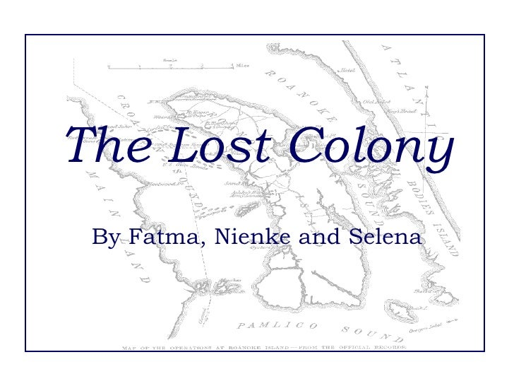 The Lost Colony By Fatma, Nienke and Selena