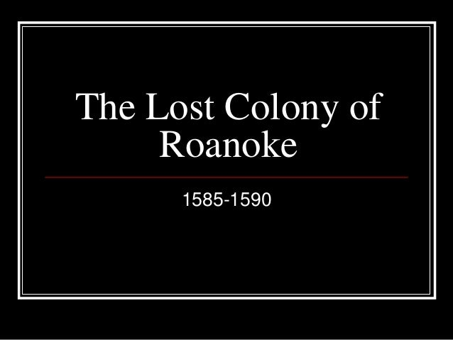 The lost colony of roanoke 1585 1590