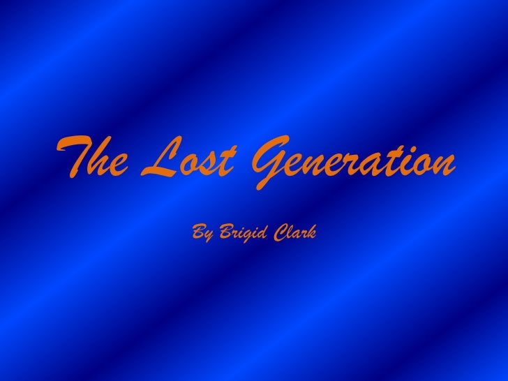 The Lost Generation       By Brigid Clark