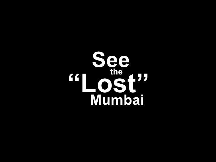 """See    the""""Lost""""  Mumbai"""