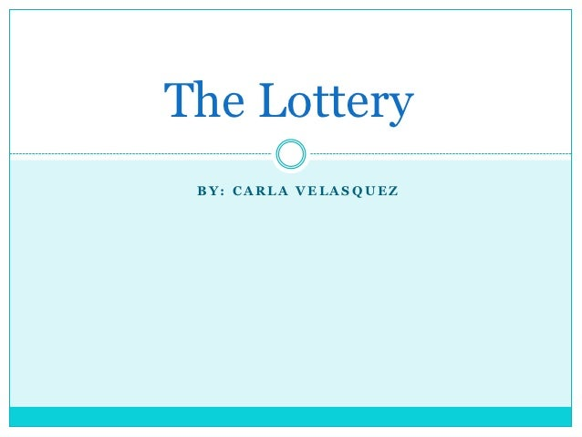 The Lottery BY: CARLA VELASQUEZ