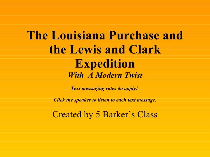 The Louisiana Purchase and the Lewis and Clark Expedition With  A Modern Twist Text messaging rates do apply!  Click the s...