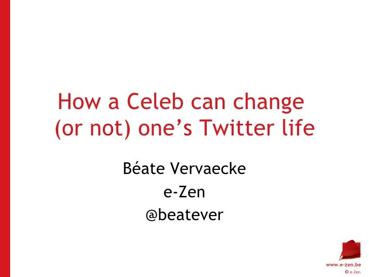 How a Celeb can change  (or not) one's Twitter life Béate Vervaecke e-Zen @beatever