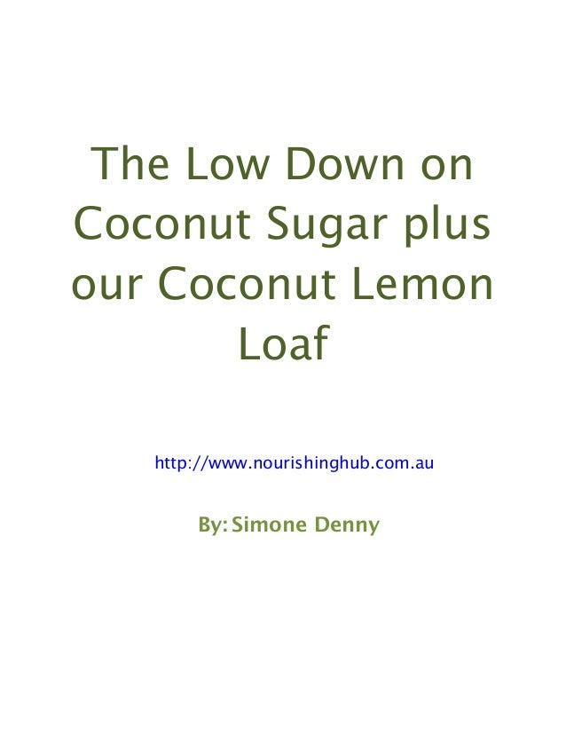 The low down on coconut sugar plus our coconut lemon loaf