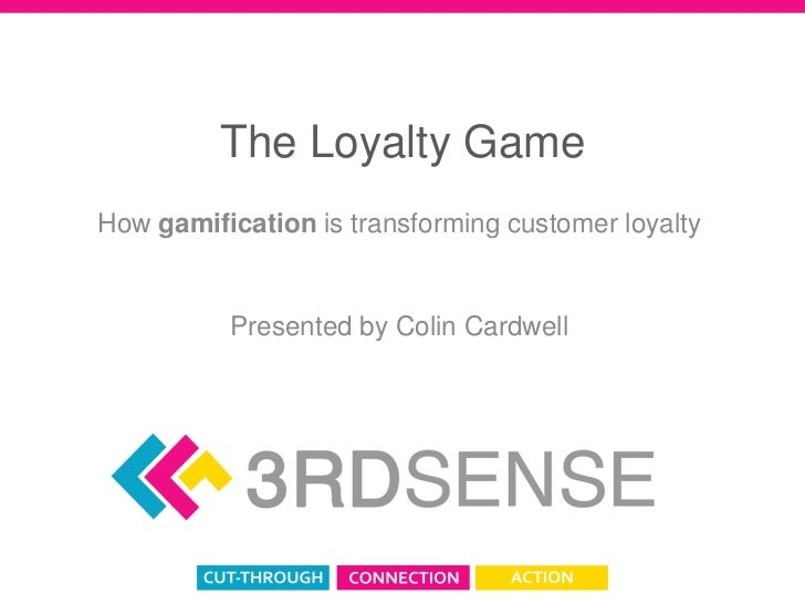 The Loyalty Game<br />How gamification is transforming customer loyalty<br />Presented by Colin Cardwell<br />