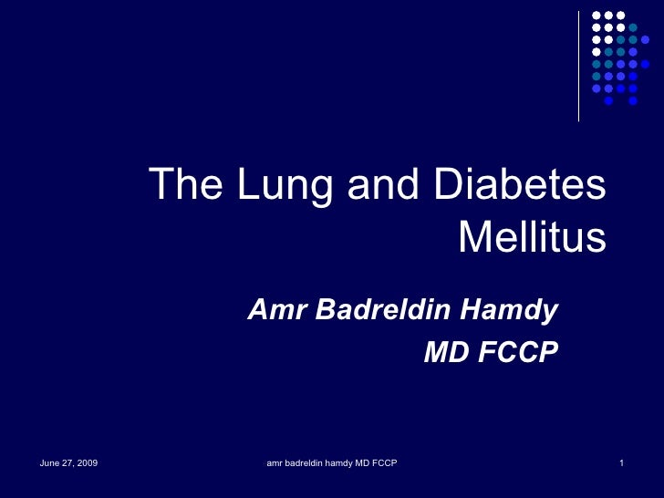 The Lung and Diabetes Mellitus Amr Badreldin Hamdy  MD FCCP