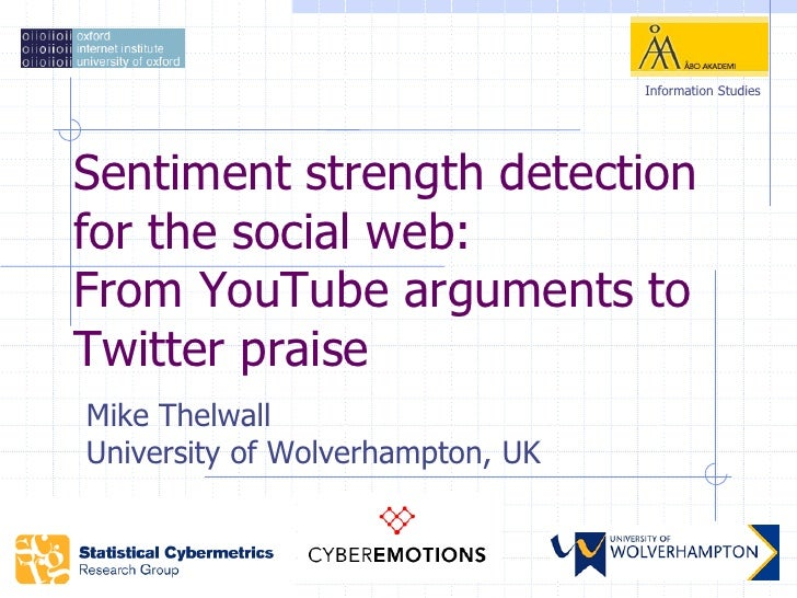 Information StudiesSentiment strength detectionfor the social web:From YouTube arguments toTwitter praiseMike ThelwallUniv...