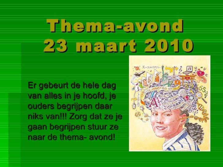 Thema-avond  23 maart 2010 Er gebeurt de hele dag van alles in je hoofd, je ouders begrijpen daar niks van!!! Zorg dat ze ...