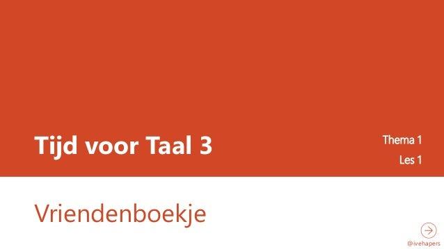 Tijd voor Taal 3 Thema 1 Les 1 Vriendenboekje @ivehapers