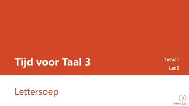 Tijd voor Taal 3 Thema 1 Les 9 Lettersoep @ivehapers