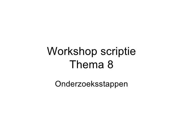 Workshop scriptie Thema 8 Onderzoeksstappen