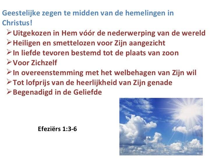 Geestelijke zegen te midden van de hemelingen in Christus! <ul><li>Uitgekozen in Hem vóór de nederwerping van de wereld </...